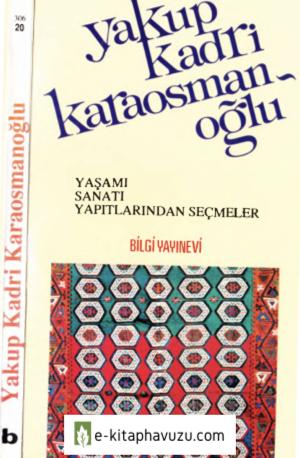 Yakup Kadri Karaosmanoğlu - Yaşamı Sanatı Yapıtları - Bilgi Yayınları