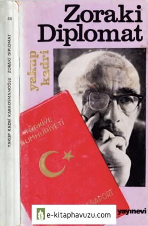 Yakup Kadri Karaosmanoğlu - Zoraki Diplomat - Bilgi Yayınevi