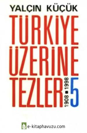 Yalçın Küçük - Türkiye Üzerine Tezler Cilt 5