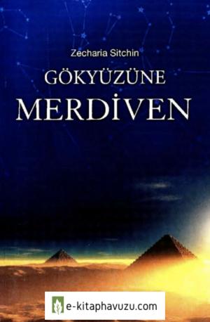 Zecharia Sitchin - Dünya Tarihçesi 2 - Gökyüzüne Merdiven