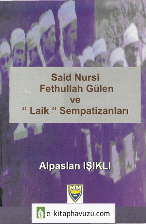Alpaslan Işıklı - Said Nursi Fethullah Gülen Ve Laik Sempatizanları
