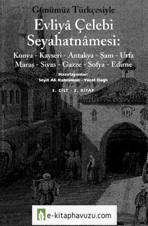 Evliya Çelebi - Günümüz Türkçesi İle Seyahatname Cilt 3.2