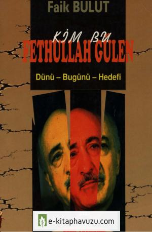Faik Bulut - Kim Bu Fethullah Gülen (Dünü, Bugünü, Hedefi)