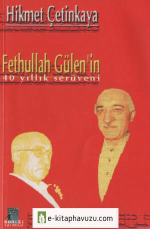 Hikmet Çetinkaya - Fethullah Gülen'in 40 Yıllık Serüveni