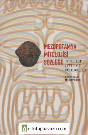 Jeremy Black - Anthony Green - Mezopotamya Mitolojisi Sözlüğü