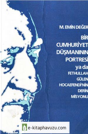M. Emin Değer - Bir Cumhuriyet Düşmanının Portresi Ya Da Fethullah Gülenin Derin Misyonu
