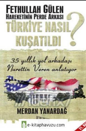 Merdan Yanardağ - Türkiye Nasıl Kuşatıldı Fethullah Gülen Hareketinin Perde Arkası kiabı indir