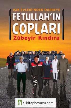 Zübeyir Kındıra - Fethullah'ın Copları (Işık Evlerinden Darbeye)