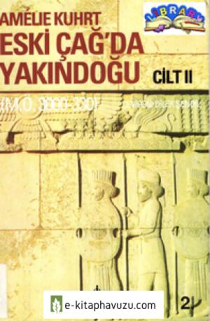 Amelıe Kuhrt - Eskiçağ'da Yakın Doğu Cilt 2 kiabı indir