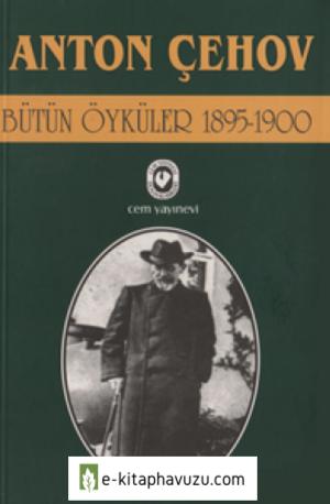 Anton Pavloviç Çehov - Bütün Öyküler 1895-1900 - Cem Yayınevi
