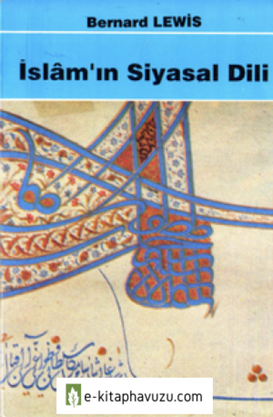 Bernard Lewis - İslam'ın Siyasal Dili - Rey Yayınları