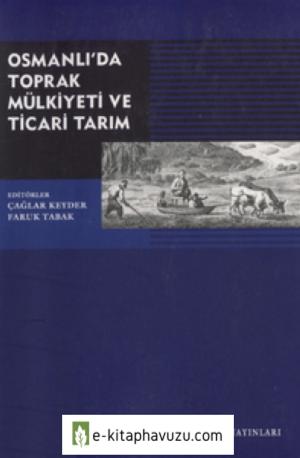 Çağlar Keyder - Faruk Tabak Osmanlı'da Toprak Mülkiyeti Ve Ticari Tarım Tarih Vakfı