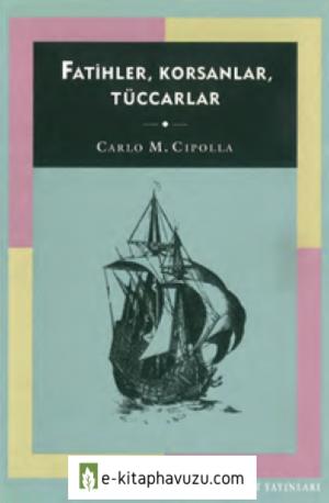 Carlo M. Cipolla - Fatihler , Korsanlar , Tüccarlar kiabı indir