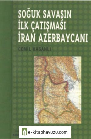 Cemil Hasanlı - Soğuk Savaşın İlk Çatışması İran Azerbaycanı