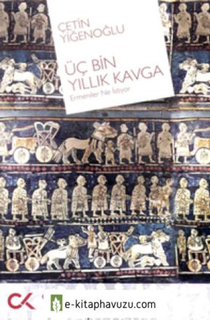 Çetin Yiğenoğlu - Üç Bin Yıllık Kavga, Ermeniler Ne İstiyor - Cumhuriyet Kitap