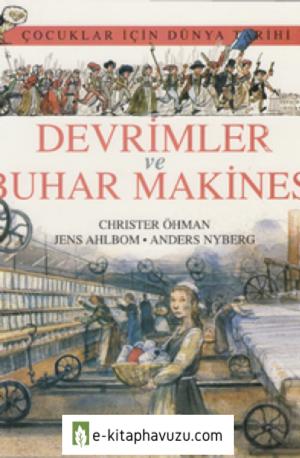 Christer Ohman - Cocuklar Icin Dunya Tarihi V - Devrimler Ve Buhar Makinesi