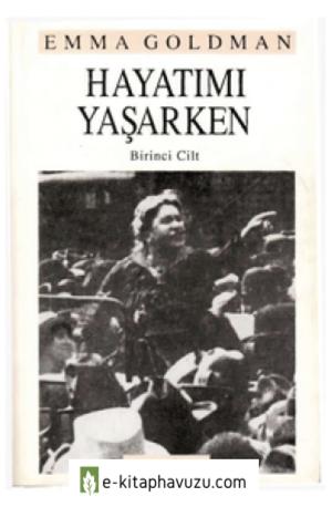 Emma Goldman - Hayatimi Yasarken Cilt I