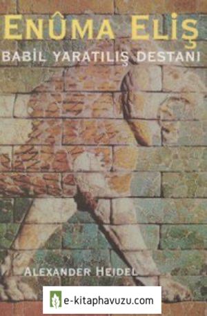 Enuma Eliş - Babil Yaratılış Destanı - Alexander Heidel kiabı indir