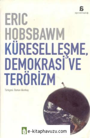 Eric J. Hobsbawm - Küreselleşme Demokrasi Ve Terörizm - Agora Kitaplığı