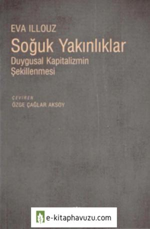 Eva Illouz - Soğuk Yakınlıklar - İletişim Yayınları