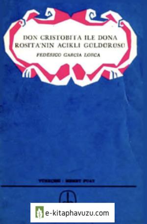 Federico Garcia Lorca - Don Cristobita İle Dona Rositanın Acıklı Güldürüsü - De Yayınları