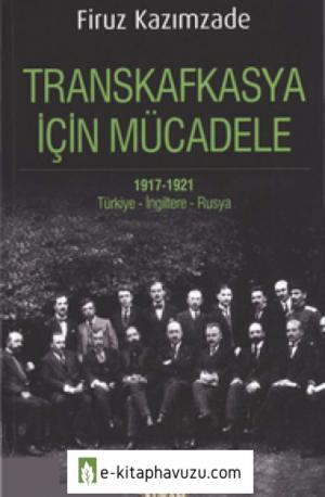 Firuz Kazımzade - Transkafkasya İçin Mücadele 1917-1921 (Türkiye-İngitere-Rusya)