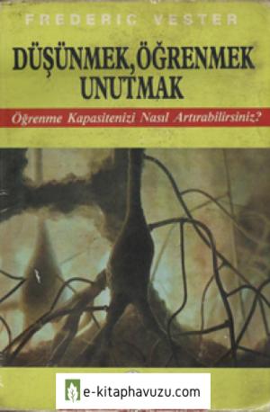 Frederic Vester - Dusunmek, Ogrenmek, Unutmak