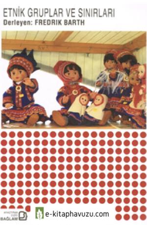 Fredrik Barth (Derleyen) - Etnik Gruplar Ve Sınırları - Bağlam Yayınları