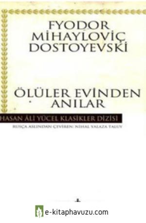 Fyodor Mihailoviç Dostoyevski - Ölüler Evinden Anılar