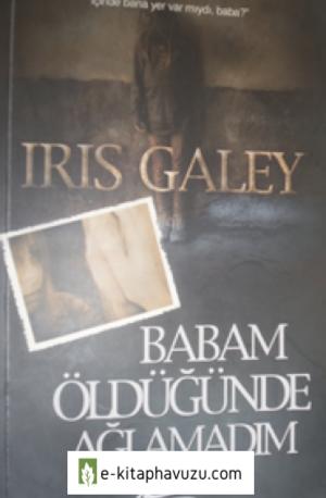 İris Galey - Babam Öldüğünde Ağlamadım