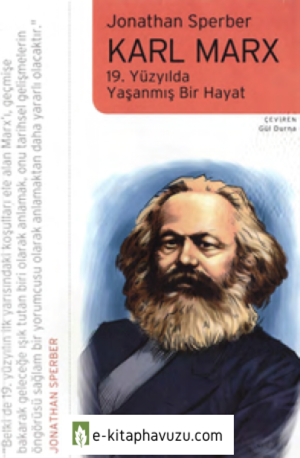Jonathan Sperber - Karl Marx 19. Yüzyılda Yaşanmış Bir Hayat - İletişim Yayınları