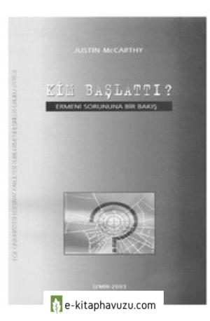 Justin Mccharty - Kim Başlattı, Ermeni Sorununa Bir Bakış