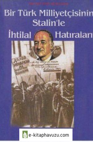 Mehmet Emin Resulzade - Bir Türk Milliyetçisinin Stalin'le İhtilal Hatıralar