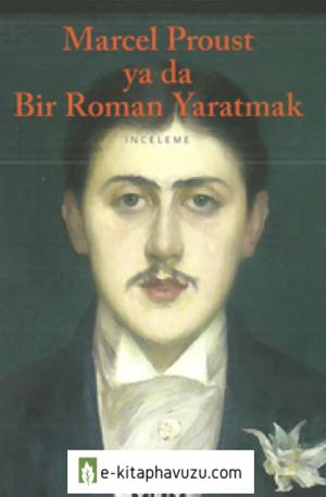 Mehmet Rifat - Marcel Proust Ya Da Bir Roman Yaratmak