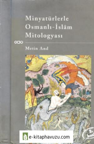 Minyatürlerle Osmanlı-İslam Mitologyası - Metin And