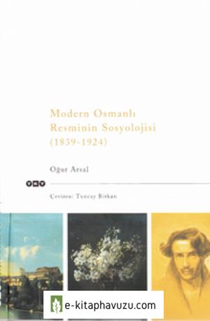 Oğur Arsal - Modern Osmanlı Resminin Sosyolojisi Yky