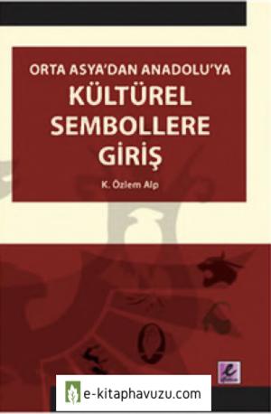 Orta Asya'dan Anadoluya Kültürel Sembollere Giriş - Özlem Alp