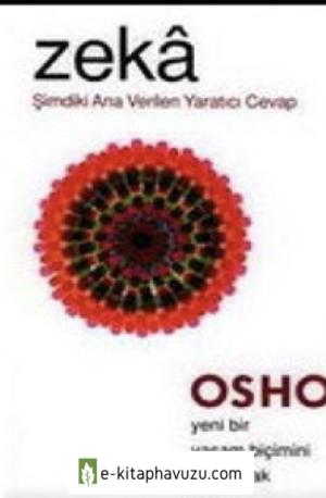 Osho - Zeka - Şimdiki Ana Verilen Yaratıcı Cevap