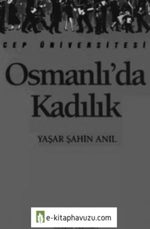 Osmanlı'da Kadılık - Yaşar Şahin Anıl - İletişim