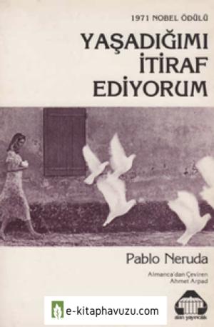 Pablo Neruda - Yaşadığımı İtiraf Ediyorum - Alan kiabı indir