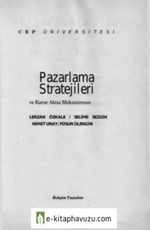 Pazarlama Stratejileri Ve Karar Alma Mekanizması - Lerzan Özkale & Selime Sezgin & Nimet Uray & Füsun Ülengin