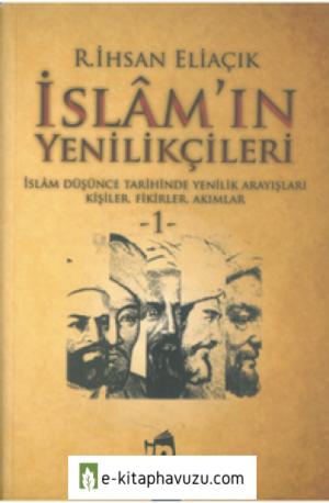 R. İhsan Eliaçık - İslamın Yenilikçileri Cilt I