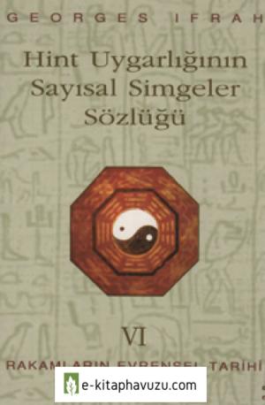 Rakamların Evrensel Tarihi Vı Hint Uygarlığının Sayısal Simgeler Sözlüğü - Georges Ifrah