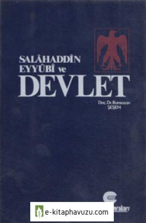 Ramazan Şeşen - Salâhaddîn Eyyûbî Ve Devlet