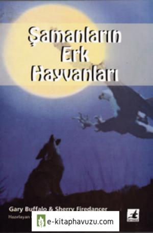 Şamanların Erk Hayvanları - Gary Buffalo & Sherry Firedancer