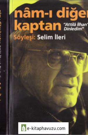 Selim İleri - Nam'ı Diğer Kaptan Attila İlhan - İş Bankası 2002