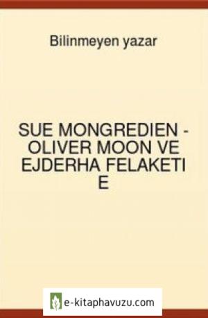Sue Mongredien - Oliver Moon Ve Ejderha Felaketi E