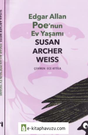 Susan Archer Weiss - Edgar Allan Poe'nun Ev Yaşamı - Alakarga Yay-2015-Cs