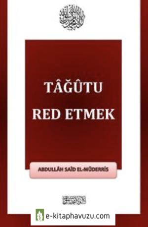 Tâğûtu Red Etmek Abdullâh Saîd El-Müderris = Ebu Abdulmumin Tekin Mıhçı =