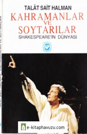 Talat Sait Halman - Kahramanlar Ve Soytarılar - Shakespeare'in Dünyası